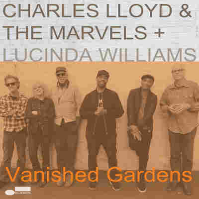 First Listen: Charles Lloyd & The Marvels + Lucinda Williams, 'Vanished Gardens'