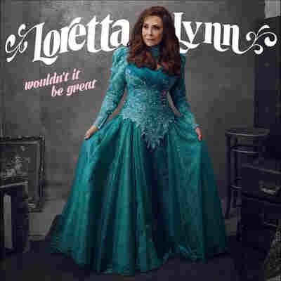 First Listen: Loretta Lynn, 'Wouldn't It Be Great'