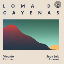 """Vicente García & Juan Luis Guerra, """"Loma de Cayenas,"""""""