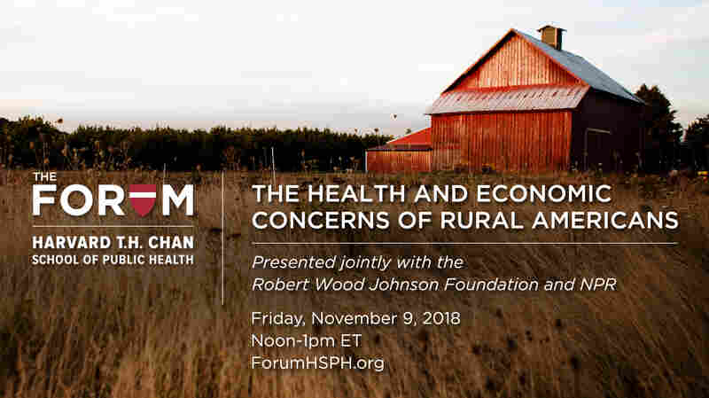 Forum: The Health And Economic Concerns Of Rural Americans