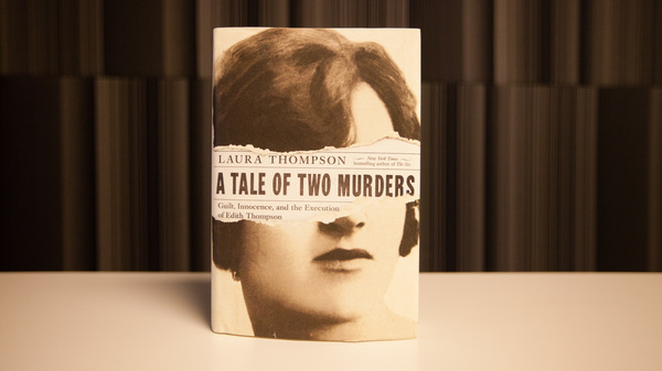 A Tale of Two Murders: Guilt, Innocence and the Execution of Edith Thompson, by Laura Thompson