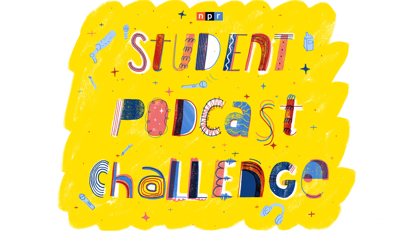 NPR Student Podcast Challenge: Turn An Idea Into Sound — And Win  : NPR