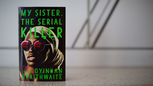My Sister, the Serial Killer, by Oyinkan Braithwaite