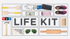 NPR's Life Kit Podcasts: Tools To Help You Get It Together