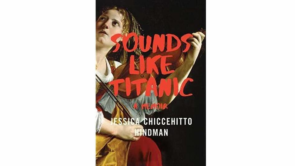 <em>Sounds Like Titanic</em>, by Jessica Chiccehitto Hindman