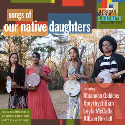 First Listen: Our Native Daughters, 'Songs Of Our Native Daughters'