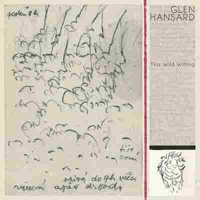 First Listen: Glen Hansard, 'This Wild Willing'