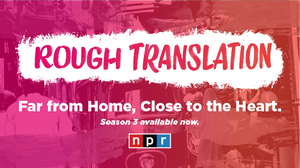 'Rough Translation,' Back April 17 With Stories About Rebels