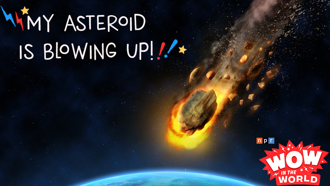 MY ASTEROID IS BLOWING UP!