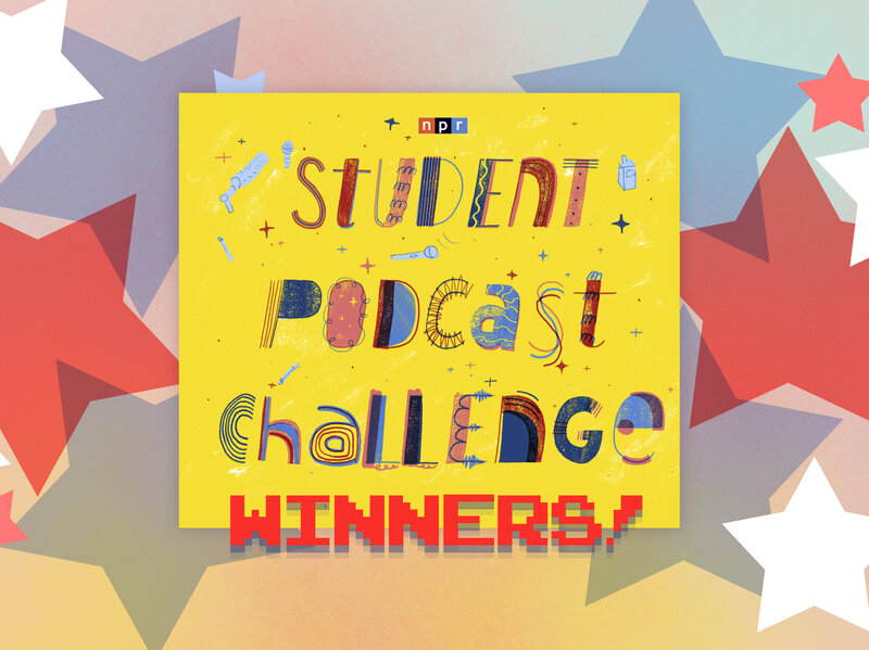 Announcing The NPR Student Podcast Challenge Winners : NPR