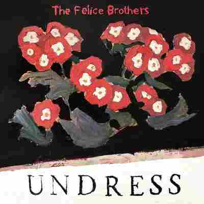 First Listen: The Felice Brothers, 'Undress'