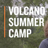 Video: At the 'Volcano Summer Camp,' Safety is a blast