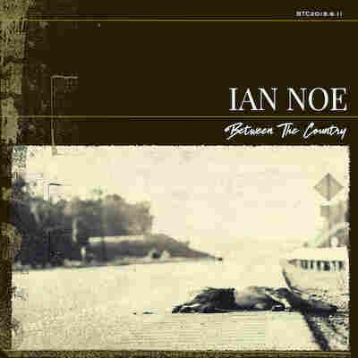 First Listen: Ian Noe, 'Between The Country'