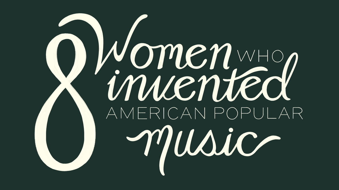 Turning The Tables: 8 Women Who Invented American Popular Music : NPR