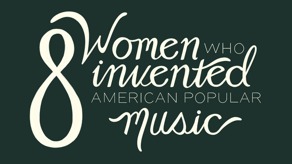 Turning The Tables: 8 Women Who Invented American Popular Music