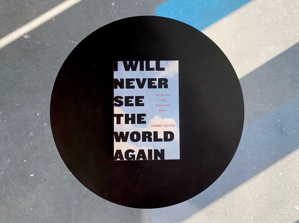 I Will Never See the World Again: The Memoir of an Imprisoned Writer, by Ahmet Altan