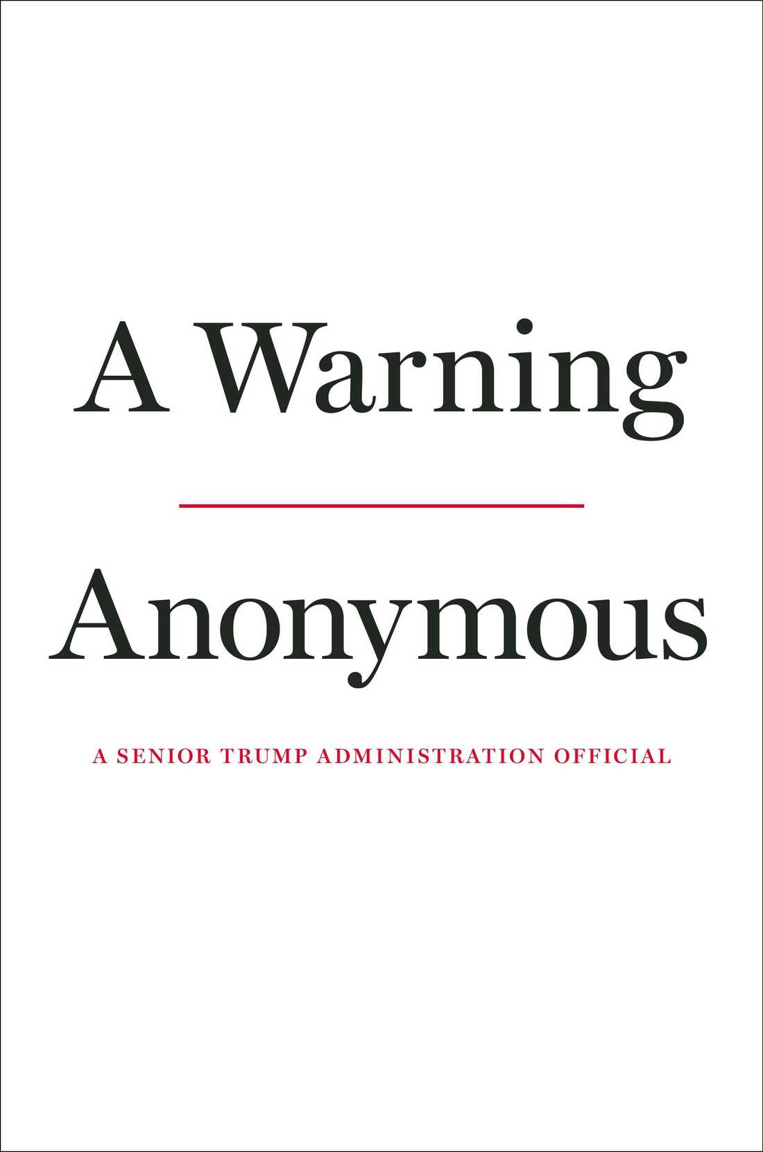 """The author of The New York Times' op-ed """"I Am Part of the Resistance Inside the Trump Administration"""" has written a new book called A Warning, scheduled to be published Nov. 19."""