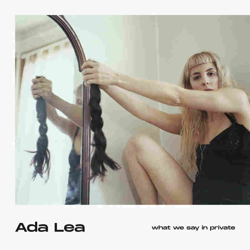 Ada Lea, what we say in private