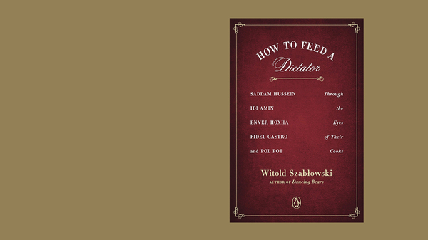 How to Feed a Dictator, by Witold Szablowski