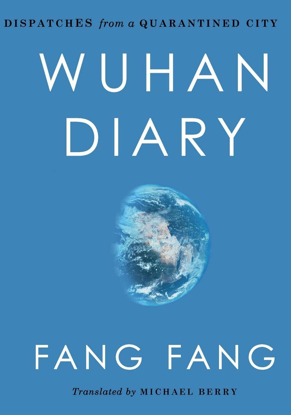 <em>Wuhan Diary: Dispatches from a Quarantined City</em>, by Fang Fang (HarperVia)
