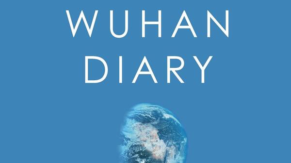 'Wuhan Diary' Brings Account Of China's Coronavirus Outbreak To English Speakers