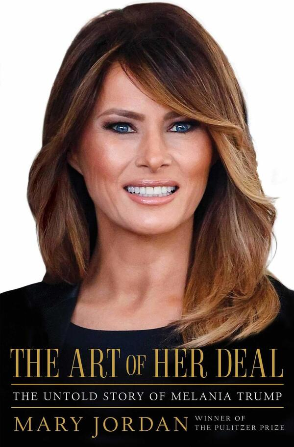 The Art of Her Deal: The Untold Story of Melania Trump, by Mary Jordan