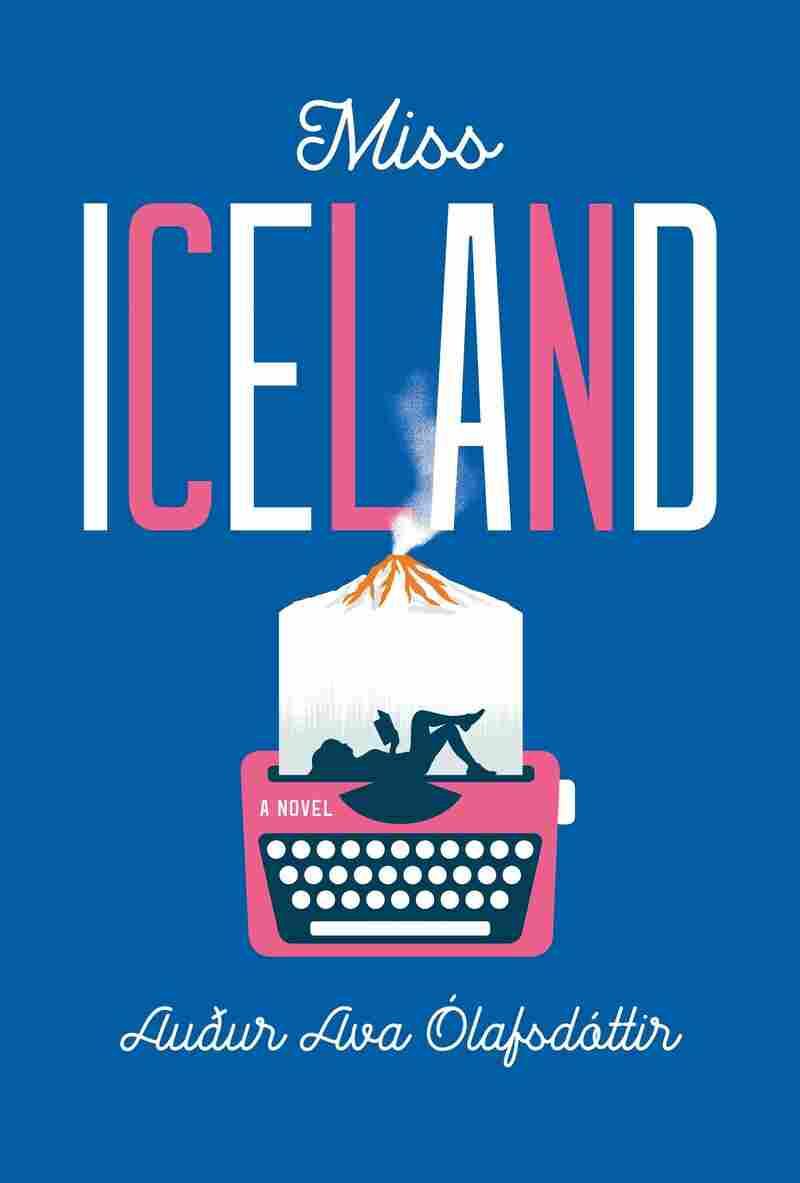 Miss Iceland, by Auður Ava Ólafsdóttir