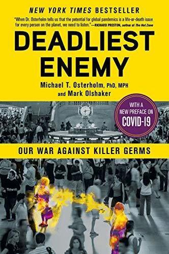 Deadliest Enemy: Our War Against Killer Germs, by Michael Osterholm and Mark Olshaker