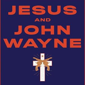 'Jesus And John Wayne' Explores Christian Manhood — And How Belief Can Bolster Trump