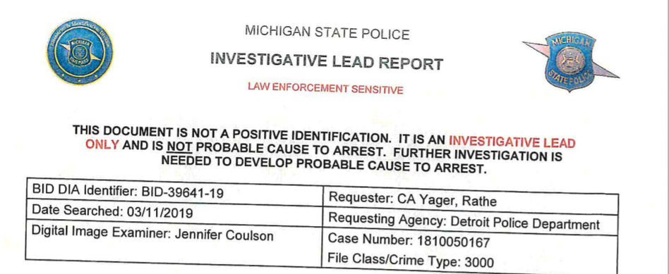 Michigan State Police ran a facial recognition search for a suspect in Detroit. It suggested the 42-year-old Robert Williams was the suspect. He was arrested and detained. He and his lawyers say the algorithm failed and mistakenly identified him as someone else. Prosecutors have dismissed the case. (Detroit Police Department Incident Report)
