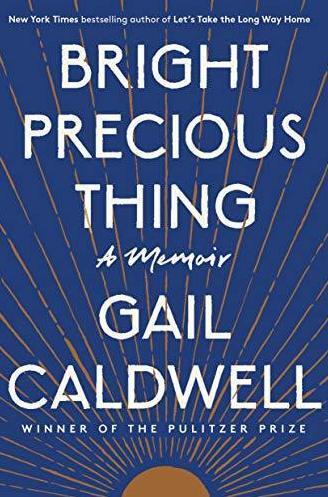 Bright Precious Thing: A Memoir, Gail Caldwell