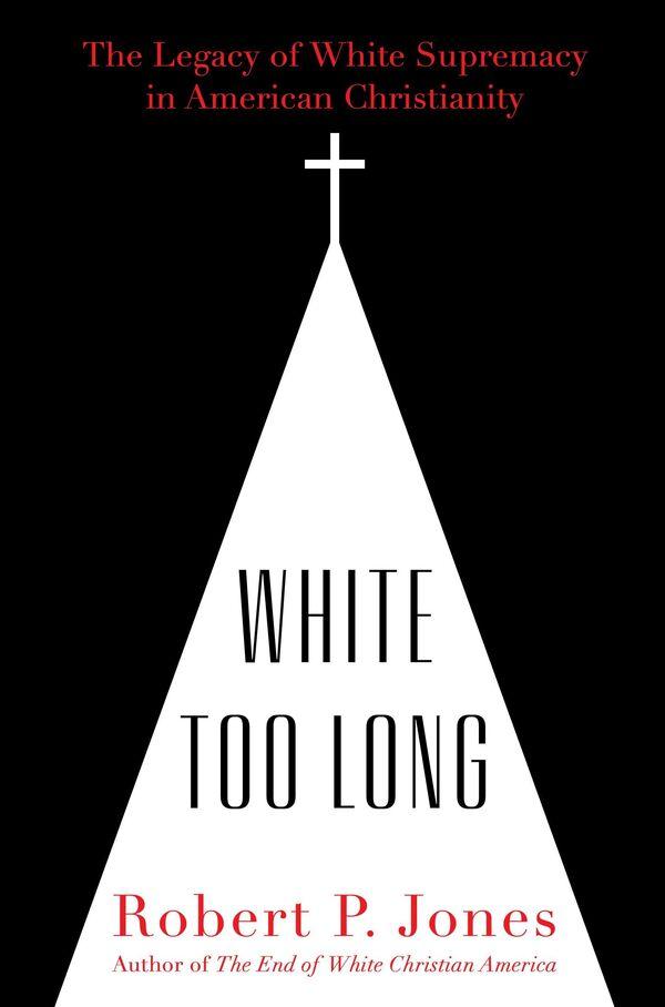 White Too Long, by Robert P. Jones