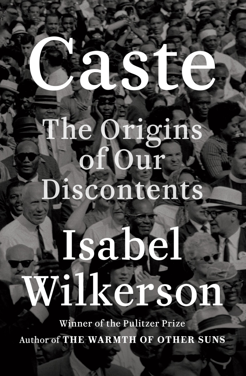 Caste: The Origin of Our Discontents, by Isabel Wilkerson