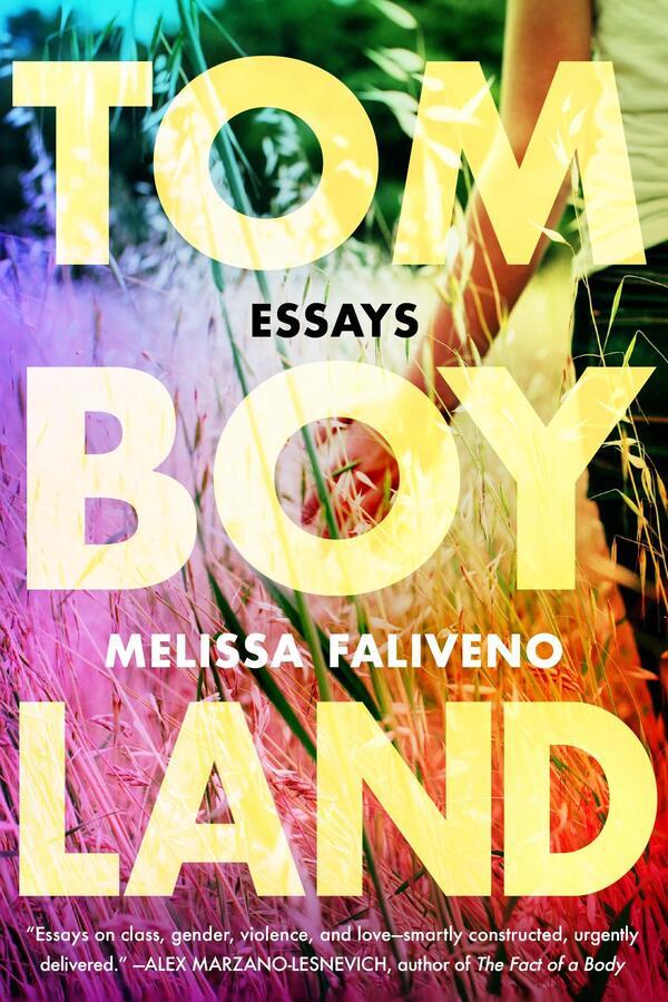 Tomboyland: Essays, by Melissa Faliveno