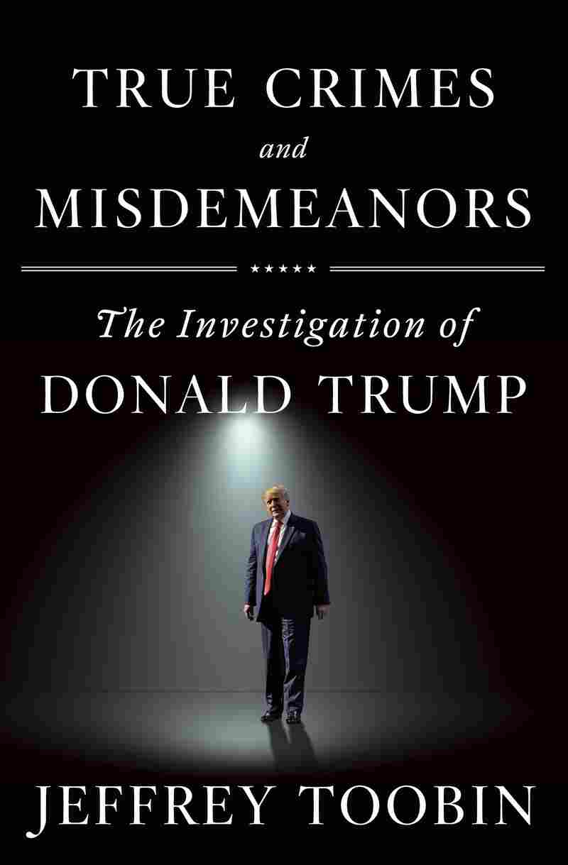 True Crimes and Misdemeanors by Jeffrey Toobin