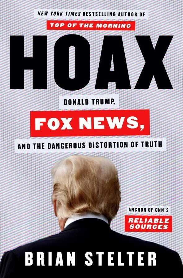Hoax: Donald Trump, Fox News, and the Dangerous Distortion of Truth, by Brian Stelter