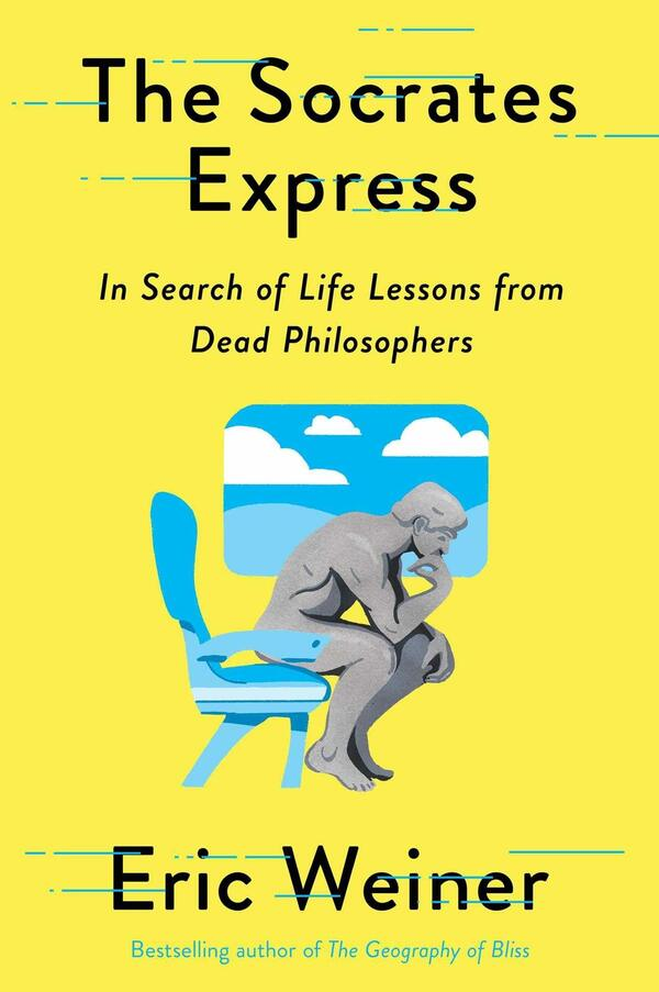 The Socrates Express: In Search of Life Lessons from Dead Philosophers, by Eric Weiner