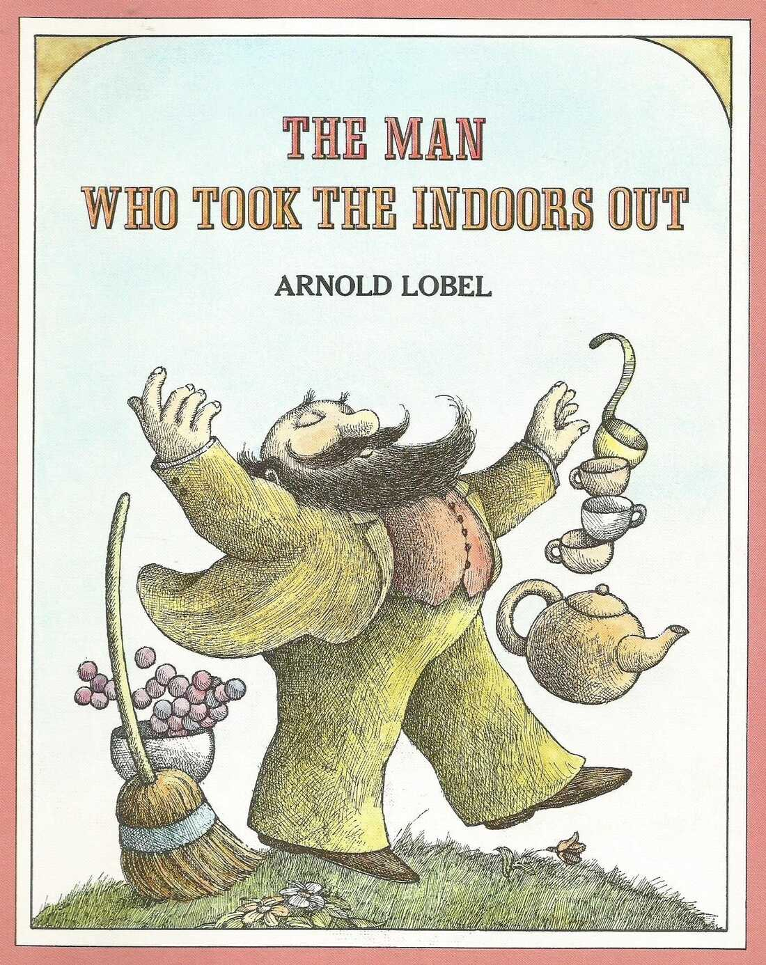 The Man Who Took the Indoors Out, by Arnold Lobel