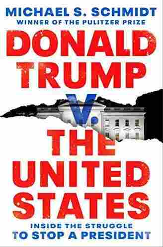 Donald Trump v. The United States: Inside the Struggle to Stop a President by Michael S. Schmidt