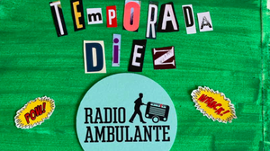 10th Season of Radio Ambulante Releases September 15