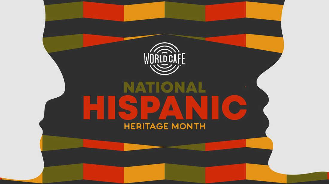 Hispanic Heritage Month On World Cafe: The Playlist