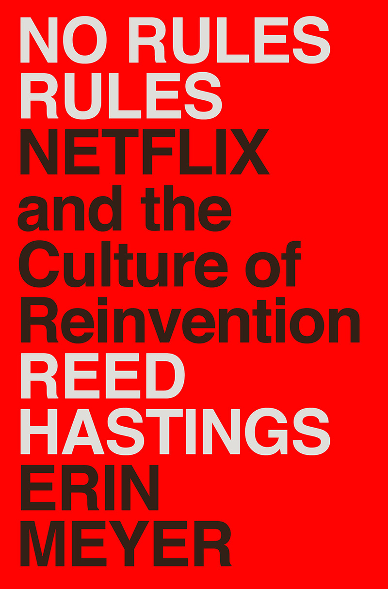 No Rules Rules, the new book written by Netflix CEO Reid Hastings and Erin Meyer.
