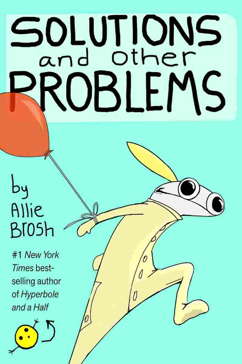 Solutions and Other Problems, by Allie Brosh