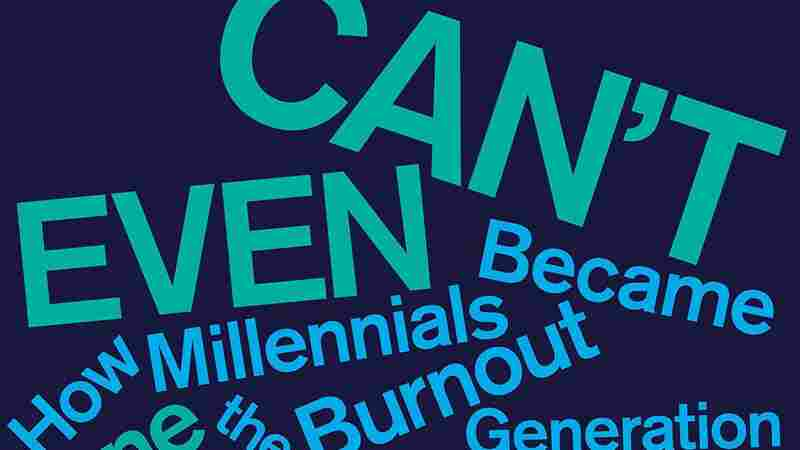 In 'Can't Even,' Burnout Is Seen As A Societal Problem — One We Can't Solve Alone