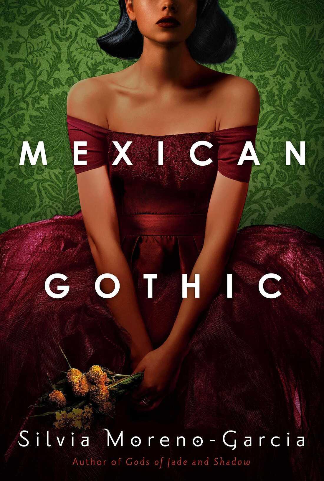 Mexican Gothic, by Silvia Moreno-Garcia