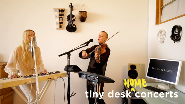 Gracie and Rachel perform a Tiny Desk (home) concert.