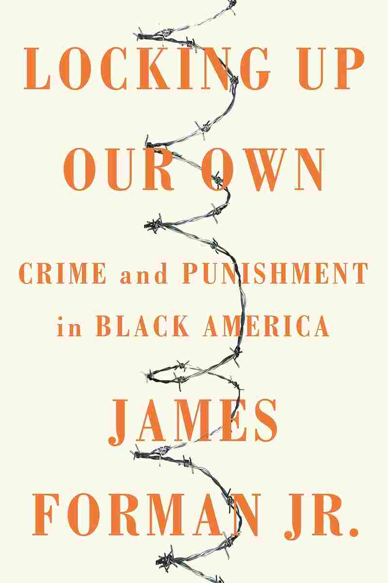 "the cover of James Forman Jr.'s ""Locking Up Our Own"""