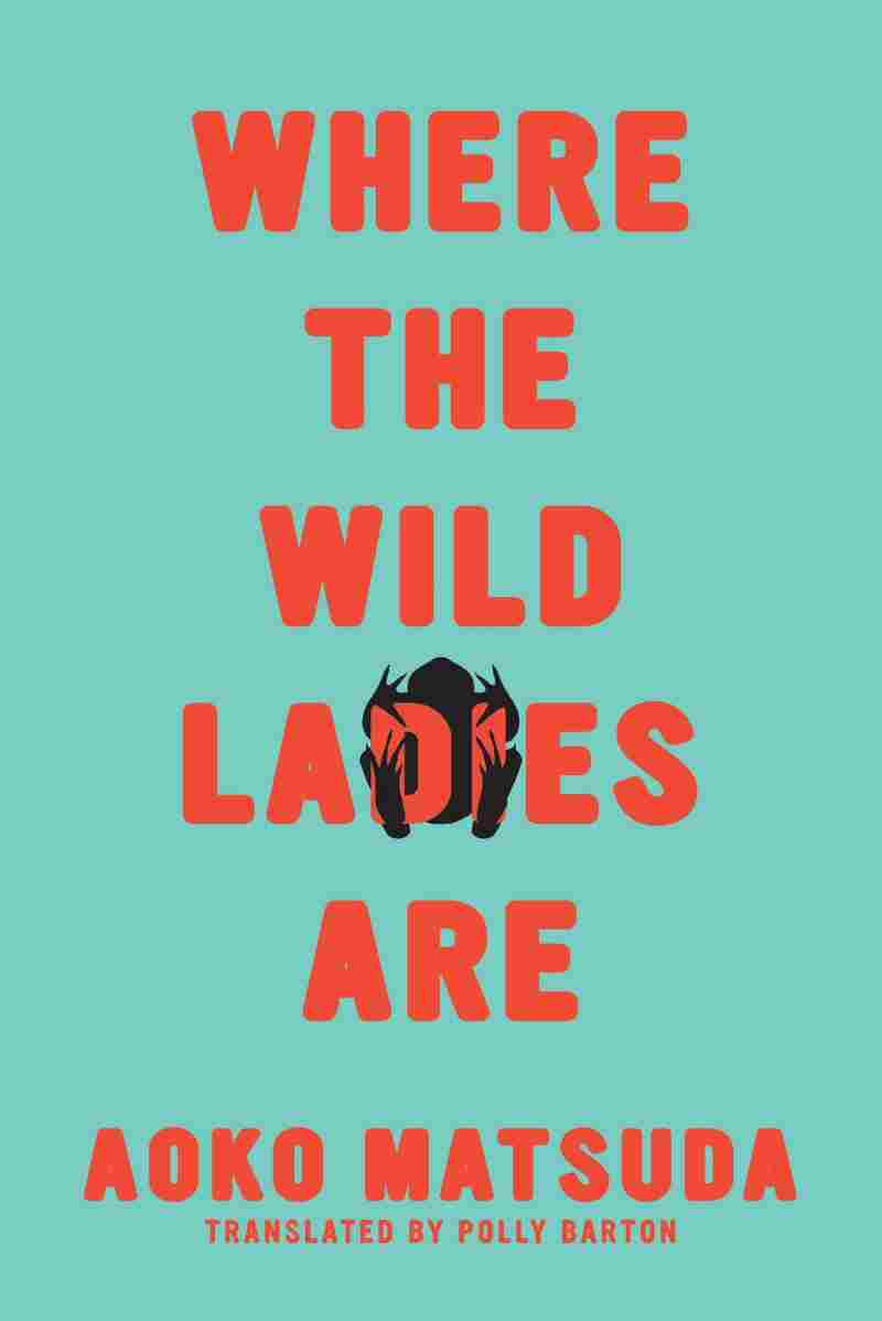 Where the Wild Ladies Are, by Aoko Matsuda