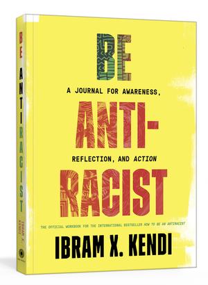 Be Antiracist by Ibram X. Kendi.