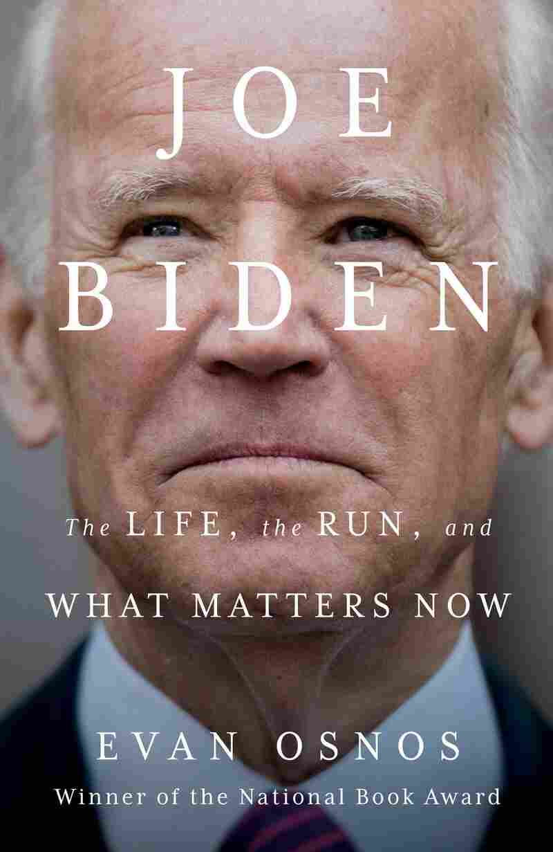 Joe Biden: The Life, The Run and what Matters Now by Evan Osnos